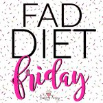 fad diet friday | The Baking Fairy